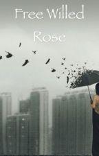 Free Willed Rose (Supernatural) by kyriesr