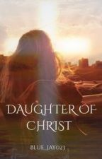 Daughter of Christ by Blue_Jay023