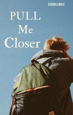 Pull Me Closer (boyxboy) by EggRollMole