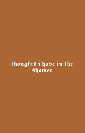thoughts I have in the shower  by -melanindolans
