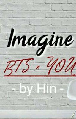 [ Short fic ] [ Imagine ] : BTS × You