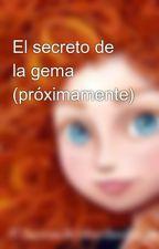 El secreto de la gema (próximamente) by IrisBonita