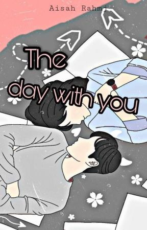 The Day With You (COMPLETED) by Ashraraaa