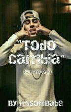 """Todo Cambia"" (Brytiago) CANCELADA by Noriel_Danger11"