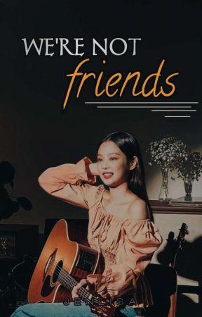[ ✔ ] We're Not Friends ▪ Jenlisa by zhenaerys