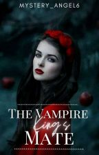 The Vampire King's Mate [Completed] by Mystery_Angel6