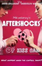 Aftershocks of Kiss Cam[Completed] by mikaelanay