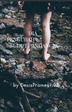 Dia Pengubah Sudut Pandangku by DenisPramesti02