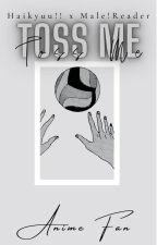 Toss Me |Haikyuu!! x Male!Reader| One-Shots by -Anime-Fan