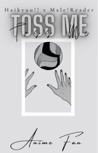 Toss Me |Haikyuu!! x Male!Reader| One-Shots cover