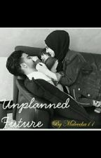 Unplanned Future by maleeeka11