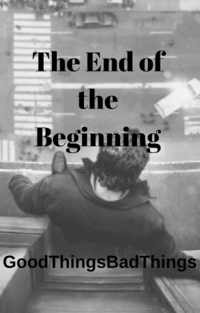 The End of the Beginning by GoodThingsBadThings
