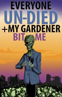 Everyone Un-Died + My Gardener Bit Me: The Oral History of the Zombie Apocalypse cover