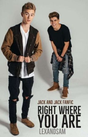 Right Where You Are - Jack & Jack Fanfic by lexandsam