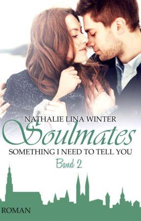 Soulmates - Something I need to tell you - Band 2 [Nicht lektorierte Leseprobe] by Nathi_Lina_66