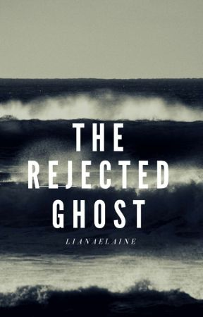 The Rejected Ghost by LianaElaine
