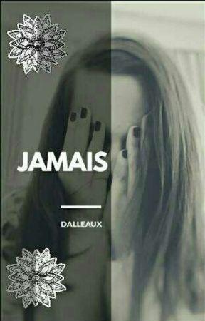 [ Jamais ] by Dalleaux
