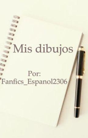 Mis dibujos  by Fanfics_Espanol2306