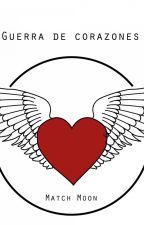Guerra de corazones by matchmoon