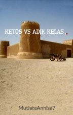 KETOS VS ADIK KELAS by MutiaraAnnisa7