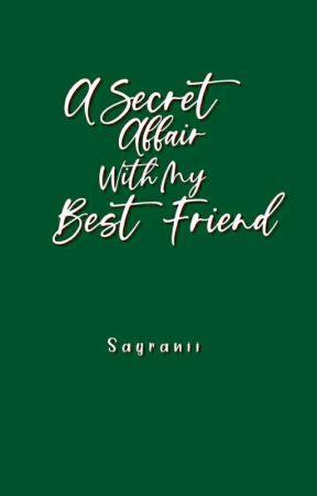(Secret Affair #1) A Secret Affair With My Best Friend  by Sayranii