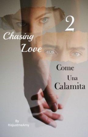 Chasing Love #2 ~ Come una Calamita  by _AmyEvans_