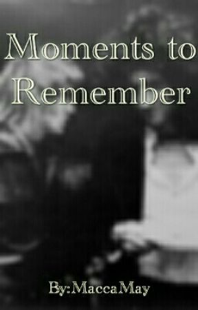 Moments to Remember by MaccaMay