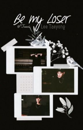Be my Loser || Lee Taeyong by taecci