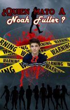 ¿Quien mato a Noah Fuller? by MentalBlock4