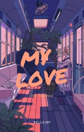 MY LOVE-KIM TAEHYUNG [COMPLETE] by bellajnf