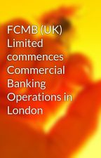 FCMB (UK) Limited commences Commercial Banking Operations in London by jenetisabel