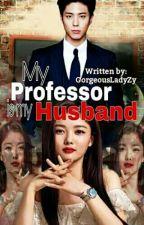 My Professor is my Husband by GorgeousLadyZy