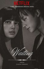 『✔』 Waiting Series [ Lalisa Ver. ]️ • l.lm • by 1-800-HENDERYAYA
