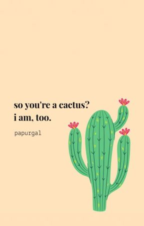 so you're a cactus? i am, too. by papurgal