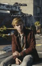Save Me. - Finding Newt/Newt x reader by b1tchyauthor