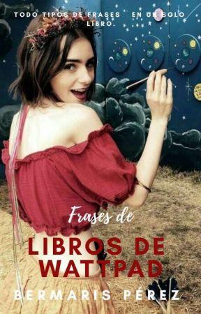 Frases De Libros De Wattpad by Bermaris23054