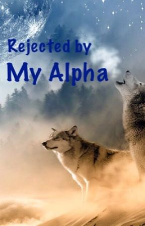 Rejected By My Alpha *COMPLETED* by bootswitdafur