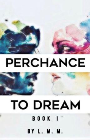 Perchance to Dream- Book I by rhythmchyc
