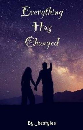 Everything Has Changed [COMPLETED] by _bestyles