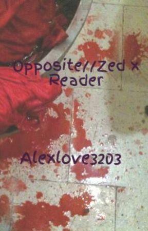 Opposite//Zed x Reader by Alexlove3203