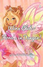Winx Club - Flora's in Danger! ✔️ by SuchALittleReader
