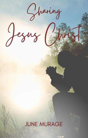 Sharing Jesus Christ... by junewamboi