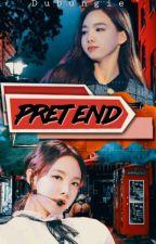 Pretend | Nayeon x Reader by Kuroushinii