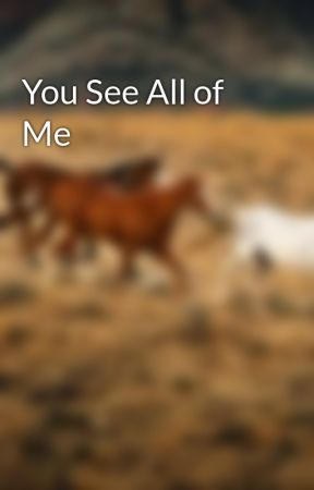 You See All of Me by futureauthorkm5