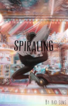 Spiraling by bad_suns
