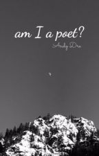 am I a poet? by itsandydre