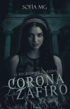 Corona de Zafiro - (Primer Libro) (EN REVISIÓN) by stitchthewords