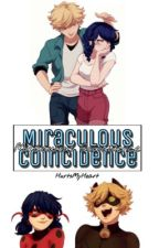 Miraculous Coincidence: A Miraculous Ladybug Fanfiction by HurtsMyHeart