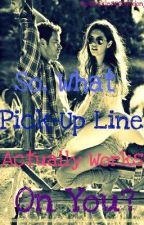 So, What Pick-Up Line Actually Works On You? by RecklessAbandon