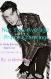 Not Your Average Prince Charming-An Andy Biersack Fanfiction/A Cinderella Story cover